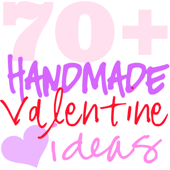 70+ Handmade Valentine Ideas