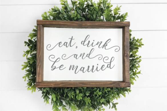 EAT, DRINK AND BE MARRIED WEDDING SIGN