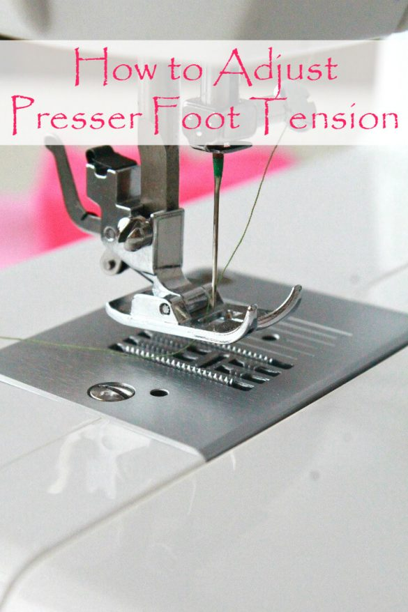 How To Adjust The Presser Foot Pressure